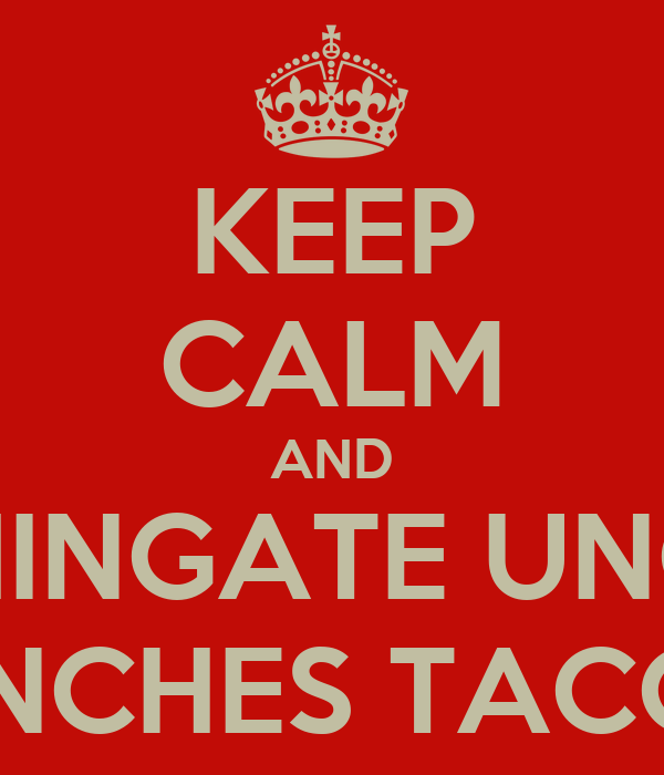 KEEP CALM AND CHINGATE UNOS PINCHES TACOS
