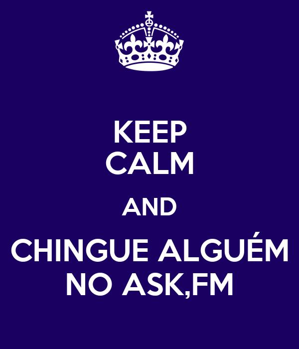 KEEP CALM AND CHINGUE ALGUÉM NO ASK,FM