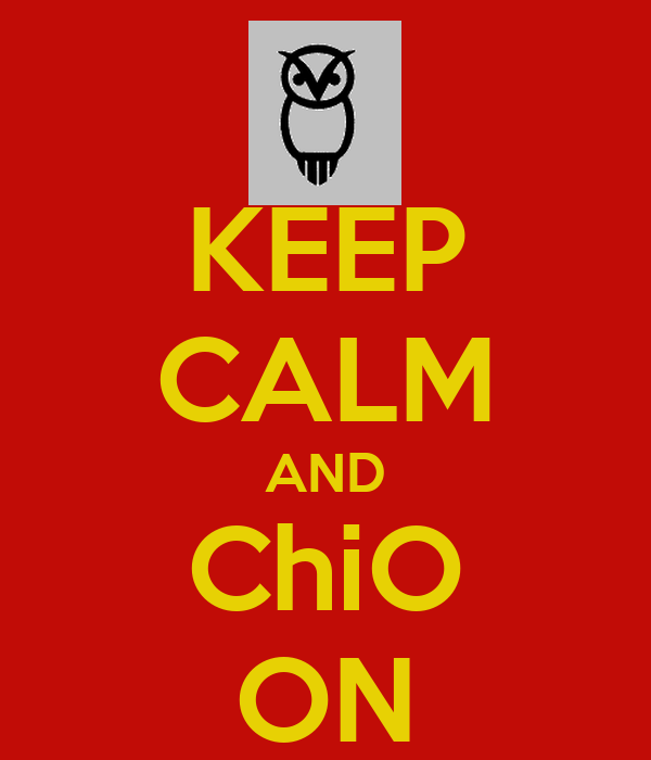 KEEP CALM AND ChiO ON