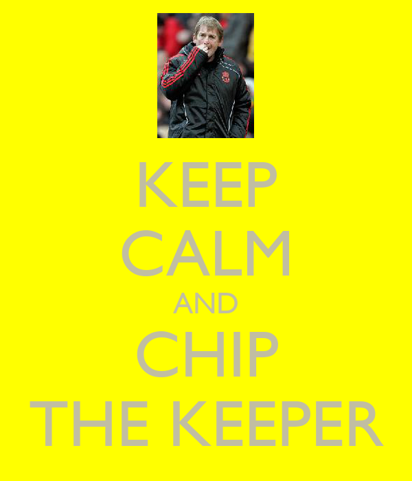 KEEP CALM AND CHIP THE KEEPER