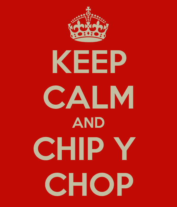 KEEP CALM AND CHIP Y  CHOP
