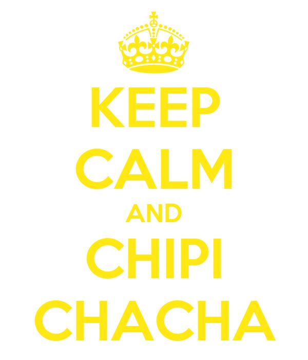 KEEP CALM AND CHIPI CHACHA