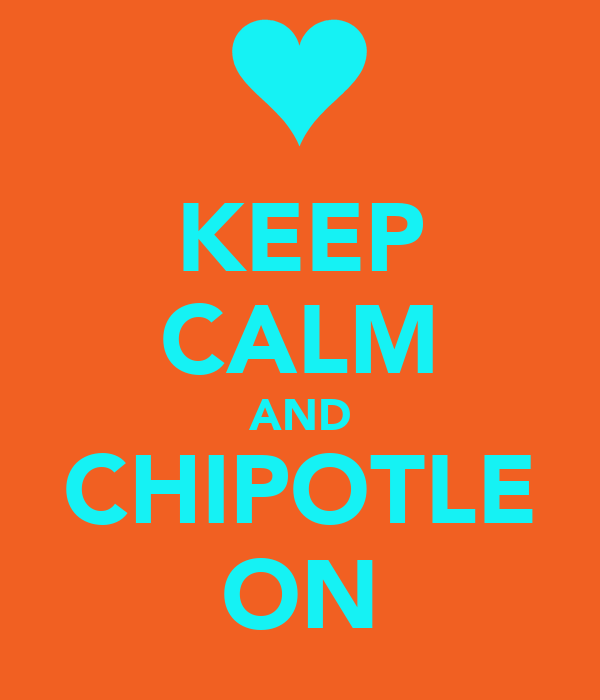 KEEP CALM AND CHIPOTLE ON
