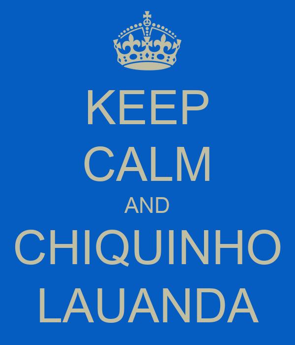 KEEP CALM AND CHIQUINHO LAUANDA