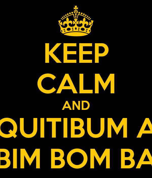 KEEP CALM AND CHIQUITIBUM A LA BIM BOM BA