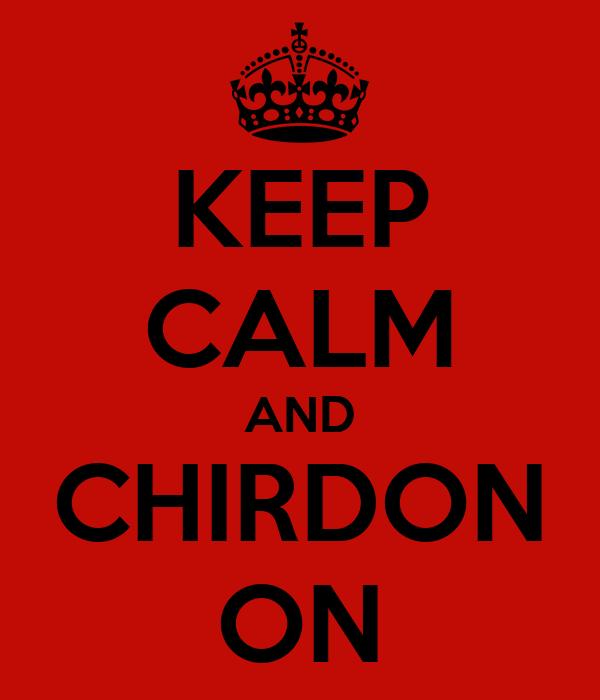 KEEP CALM AND CHIRDON ON