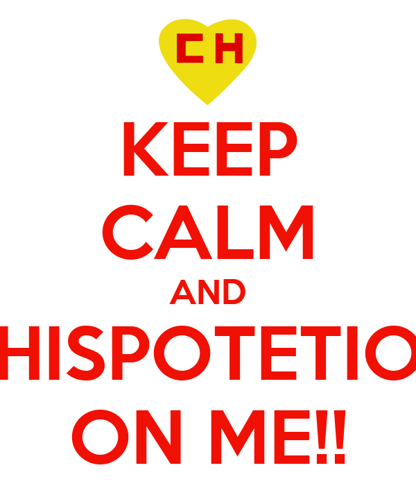 KEEP CALM AND CHISPOTETION ON ME!!