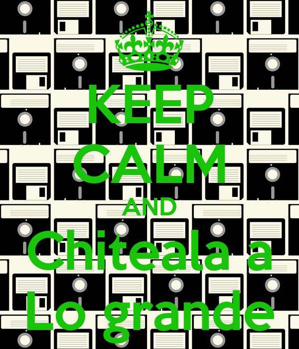 KEEP CALM AND Chiteala a Lo grande