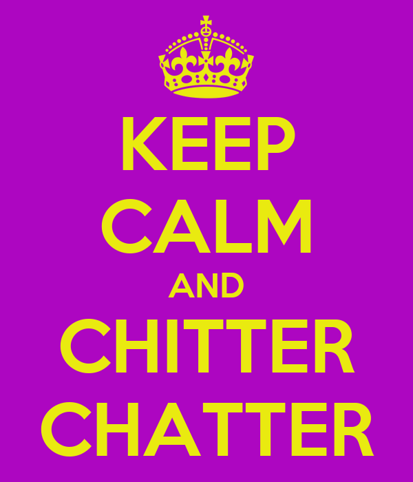 KEEP CALM AND CHITTER CHATTER