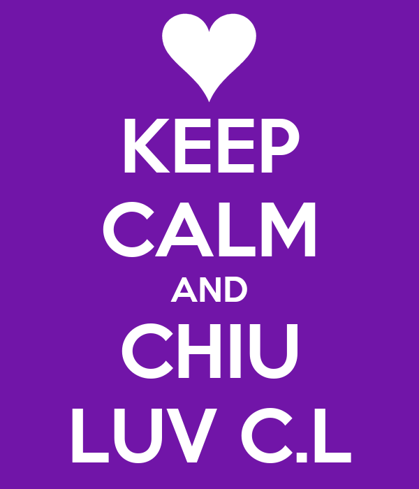 KEEP CALM AND CHIU LUV C.L