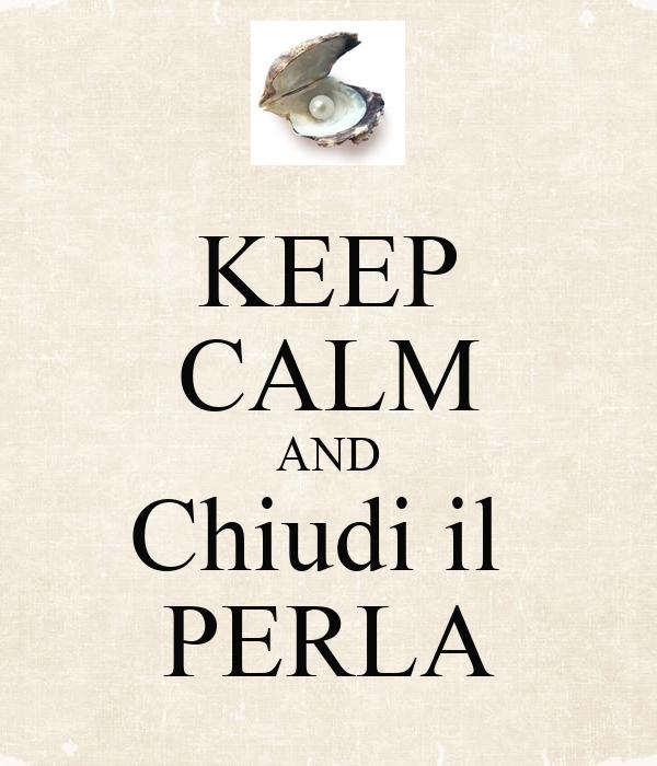 KEEP CALM AND Chiudi il  PERLA
