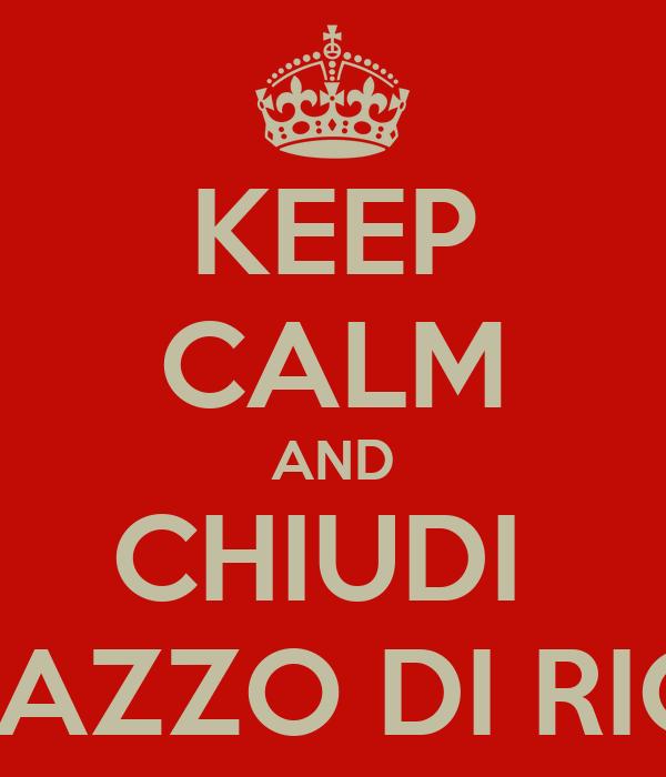 KEEP CALM AND CHIUDI  STA CAZZO DI RICETTA