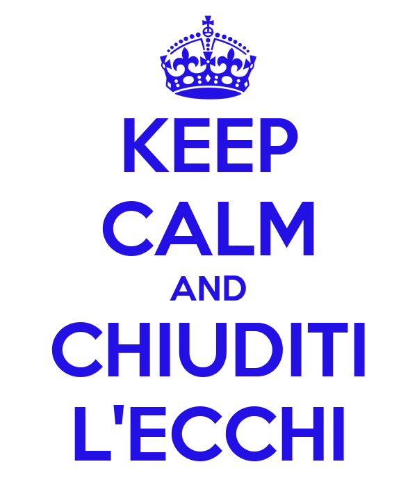 KEEP CALM AND CHIUDITI L'ECCHI