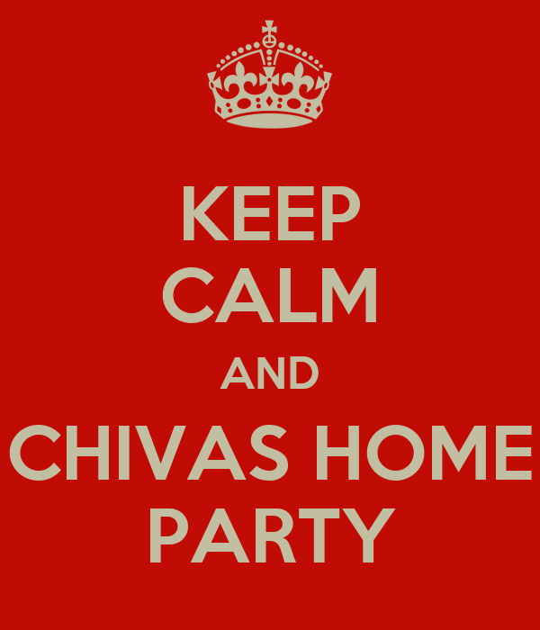 KEEP CALM AND CHIVAS HOME PARTY