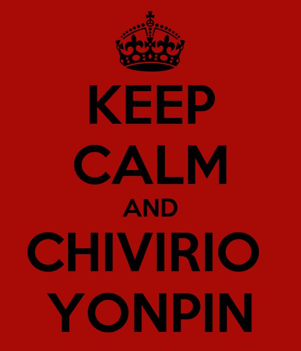 KEEP CALM AND CHIVIRIO  YONPIN