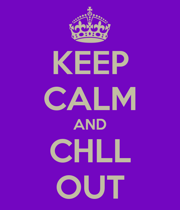 KEEP CALM AND CHLL OUT