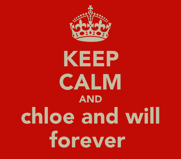 KEEP CALM AND chloe and will forever