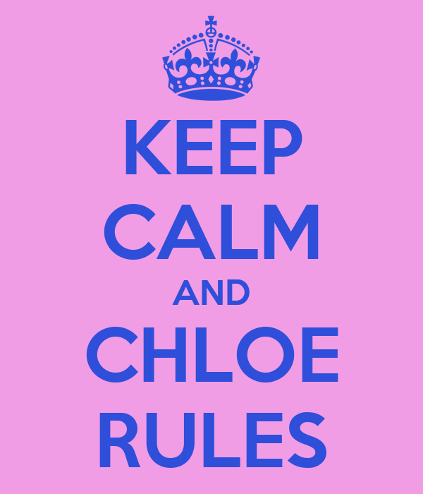 KEEP CALM AND CHLOE RULES