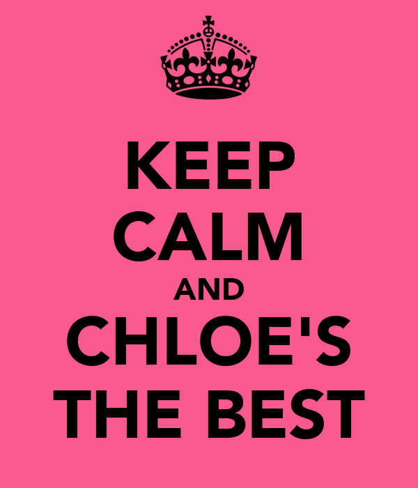 KEEP CALM AND CHLOE'S THE BEST
