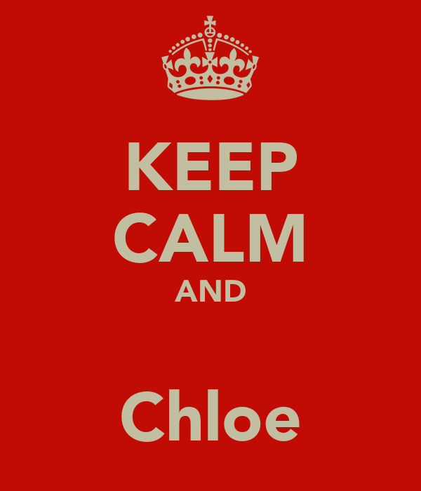 KEEP CALM AND ♥ Chloe