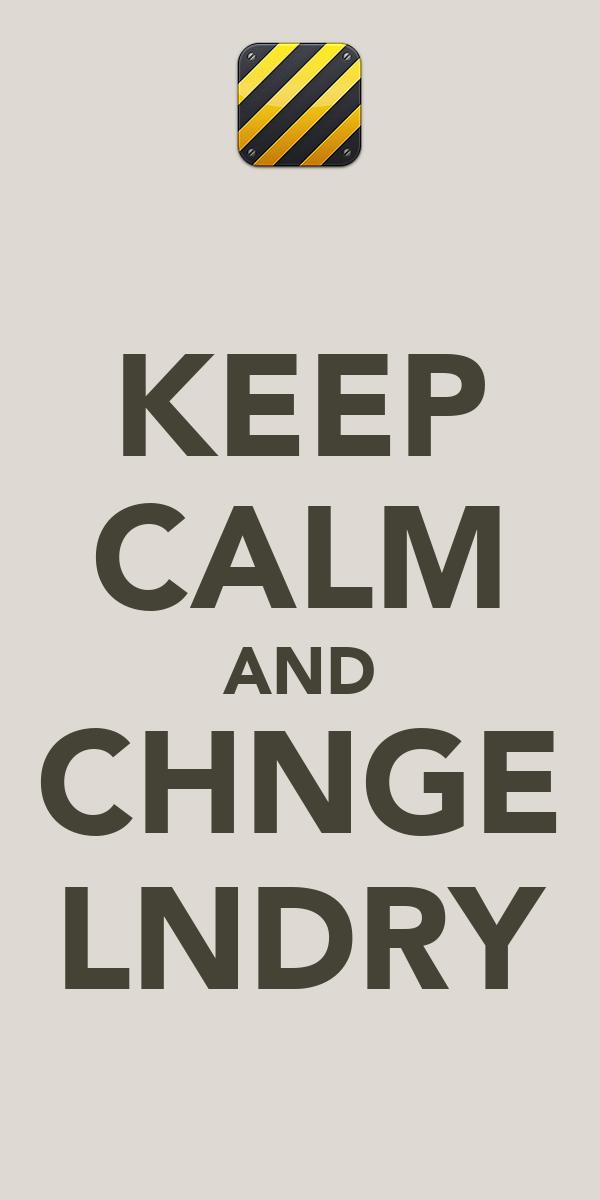 KEEP CALM AND CHNGE LNDRY