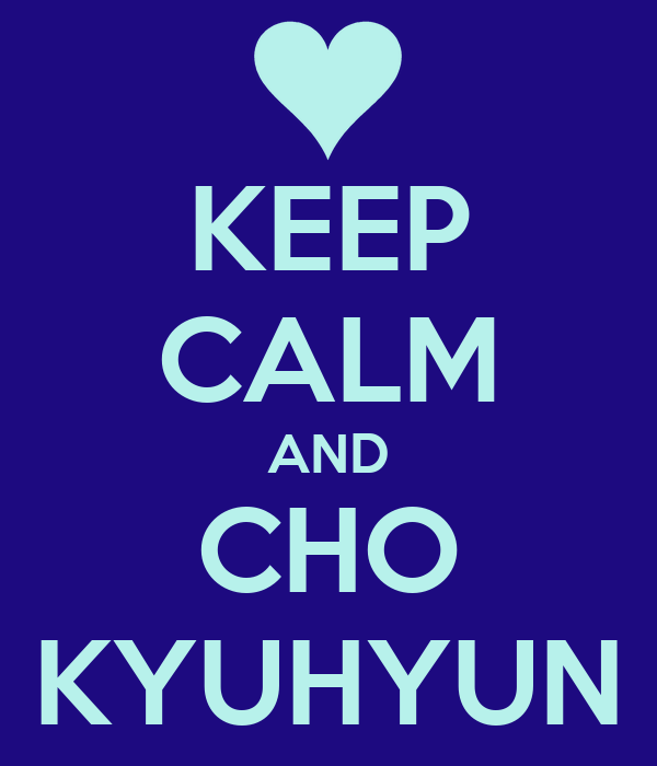 KEEP CALM AND CHO KYUHYUN