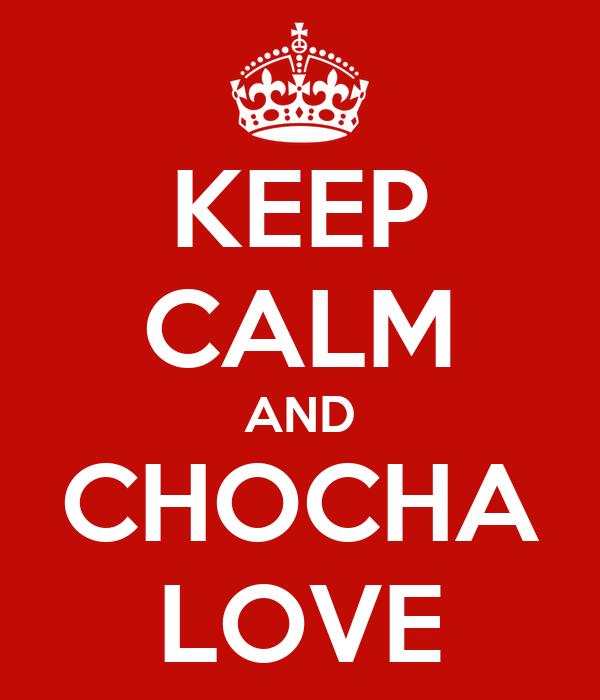 KEEP CALM AND CHOCHA LOVE