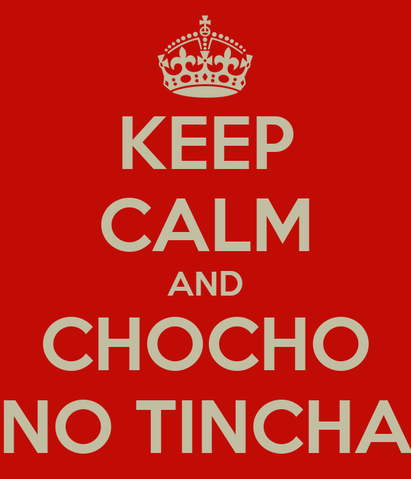 KEEP CALM AND CHOCHO NO TINCHA