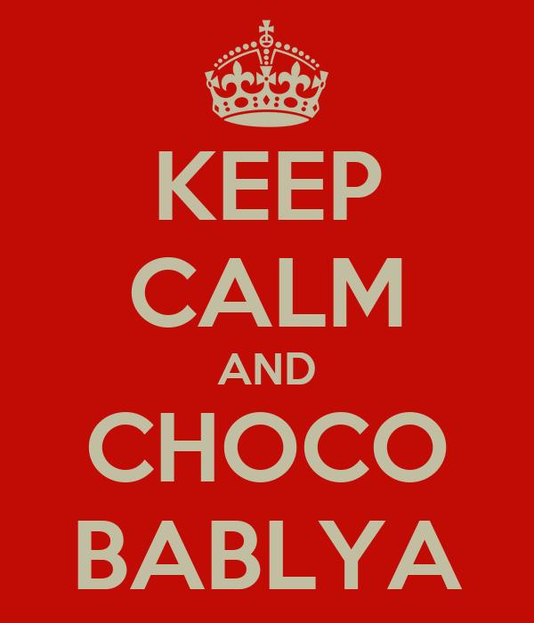 KEEP CALM AND CHOCO BABLYA