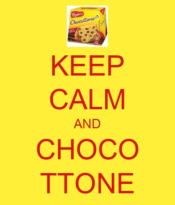 KEEP CALM AND CHOCO TTONE