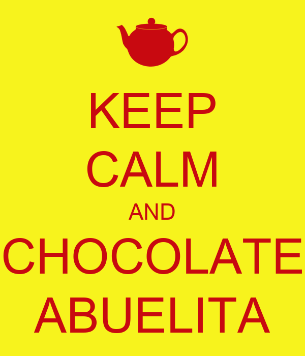 KEEP CALM AND CHOCOLATE ABUELITA