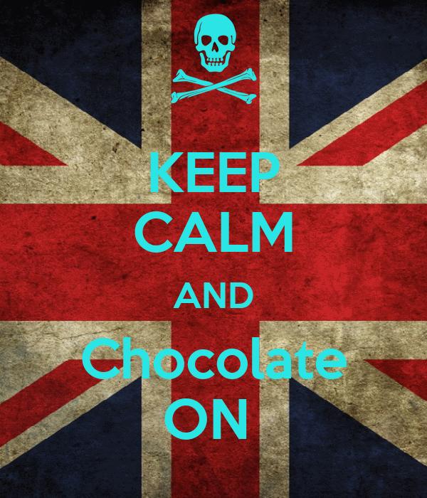 KEEP CALM AND Chocolate ON