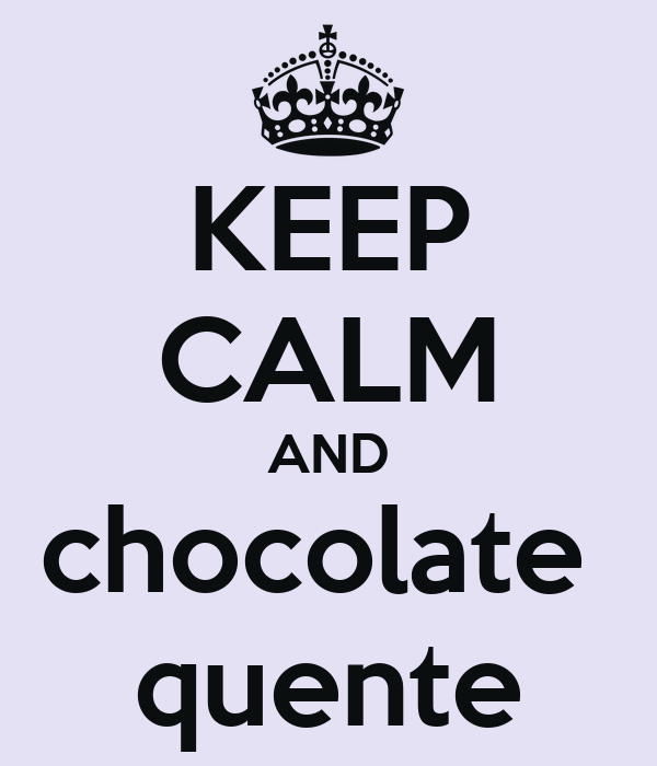 KEEP CALM AND chocolate  quente