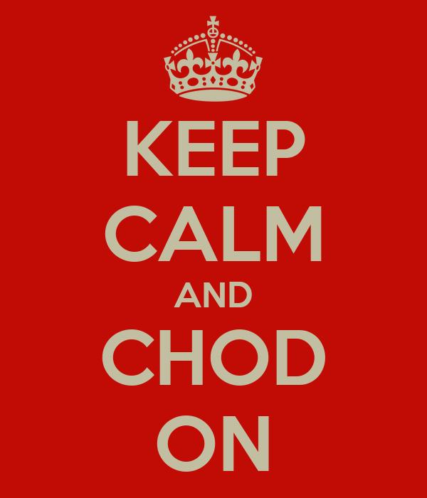 KEEP CALM AND CHOD ON