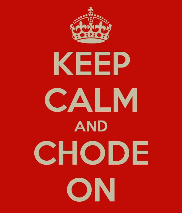 KEEP CALM AND CHODE ON