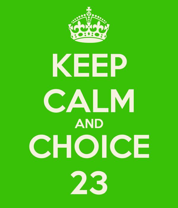 KEEP CALM AND CHOICE 23