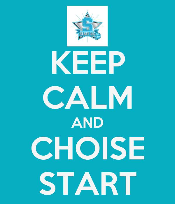 KEEP CALM AND CHOISE START