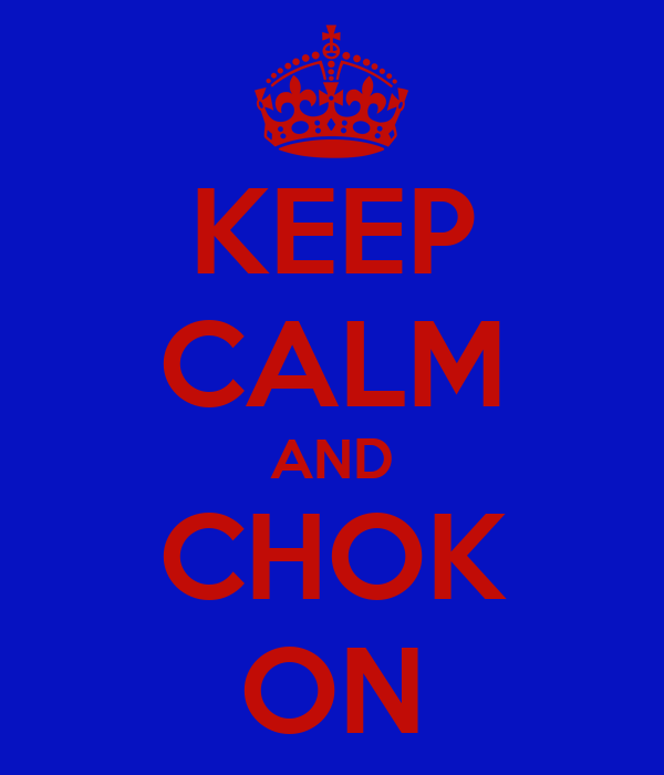 KEEP CALM AND CHOK ON