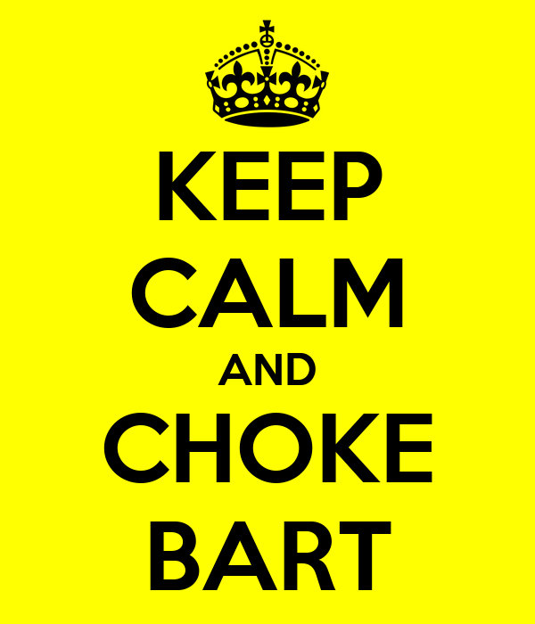 KEEP CALM AND CHOKE BART