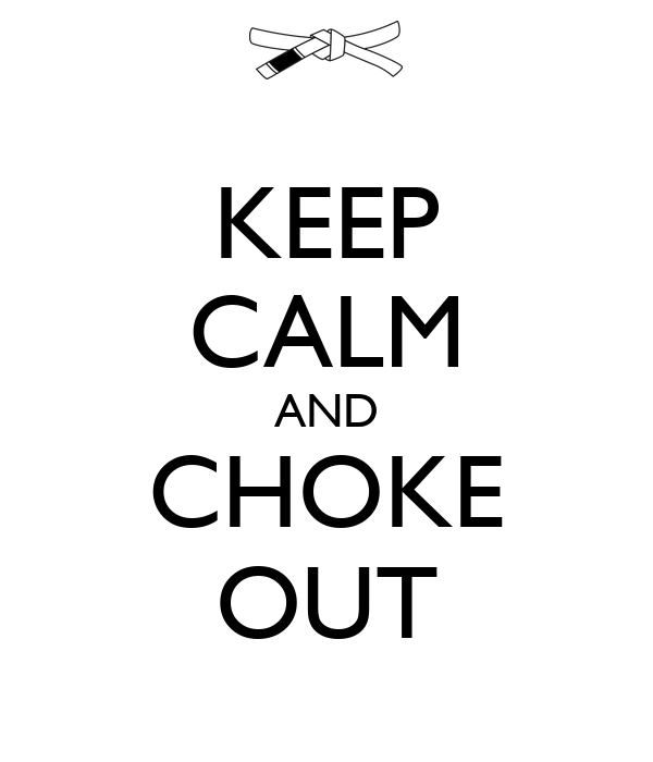 KEEP CALM AND CHOKE OUT