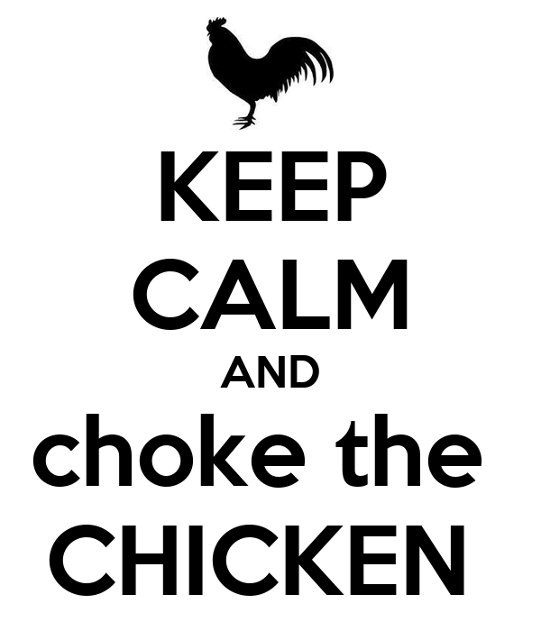 KEEP CALM AND choke the  CHICKEN