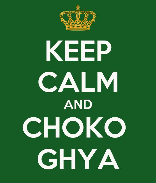 KEEP CALM AND CHOKO  GHYA
