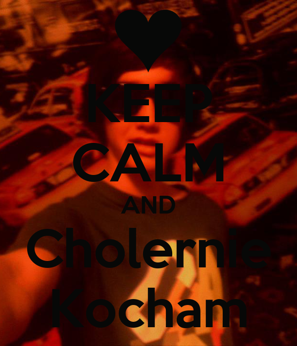 KEEP CALM AND Cholernie Kocham
