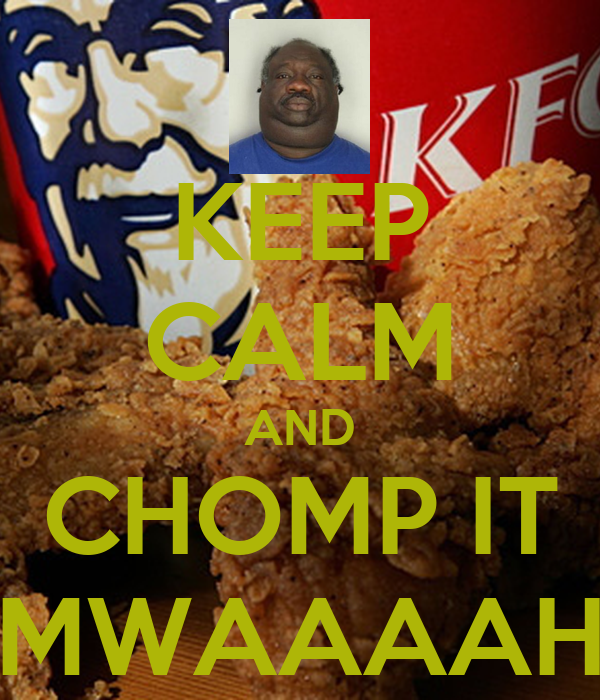 KEEP CALM AND CHOMP IT MWAAAAH