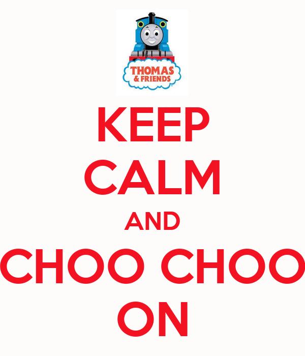 KEEP CALM AND CHOO CHOO ON
