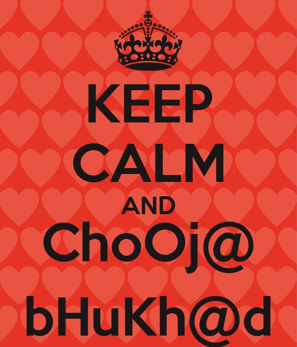 KEEP CALM AND ChoOj@ bHuKh@d