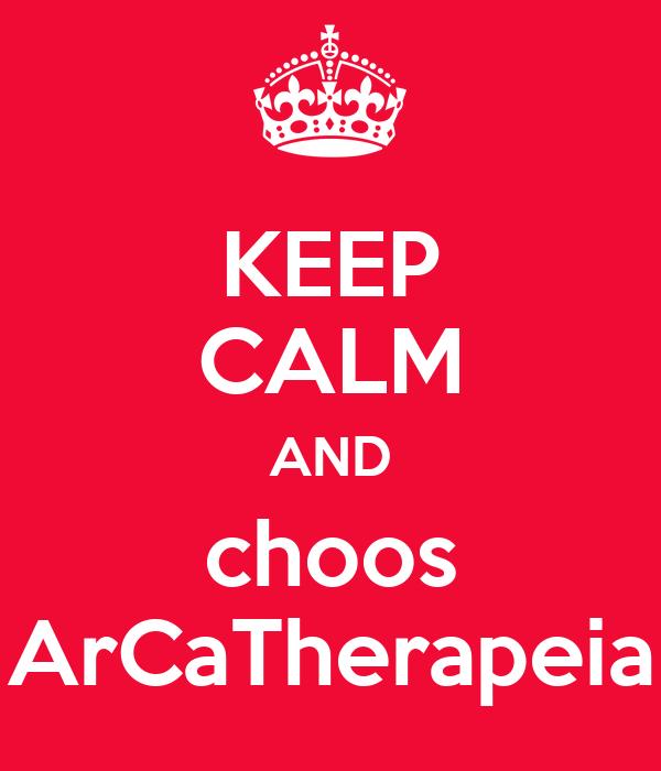 KEEP CALM AND choos ArCaTherapeia