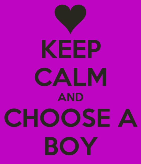KEEP CALM AND CHOOSE A BOY