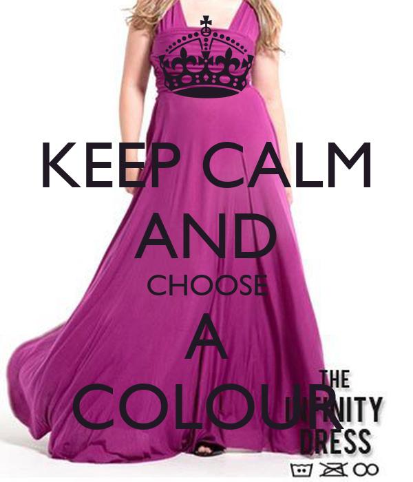 KEEP CALM AND CHOOSE A COLOUR
