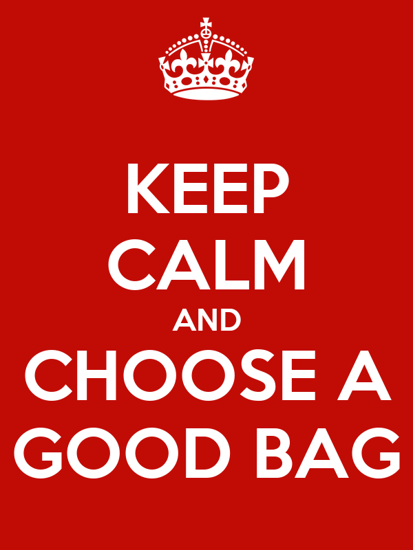 KEEP CALM AND CHOOSE A GOOD BAG